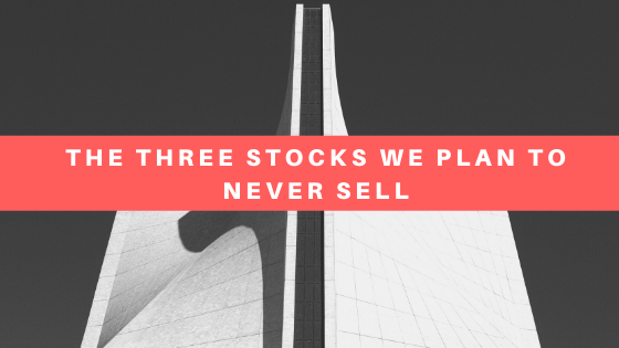 The Three Stocks We Plan To Never Sell